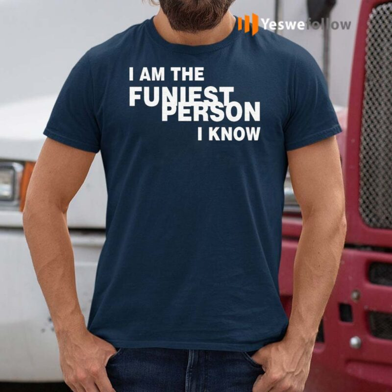 I-Am-The-Funiest-Person-I-Know-Shirt