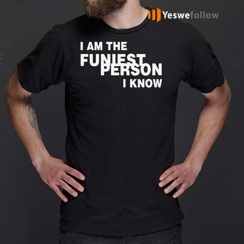 I-Am-The-Funiest-Person-I-Know-Shirts