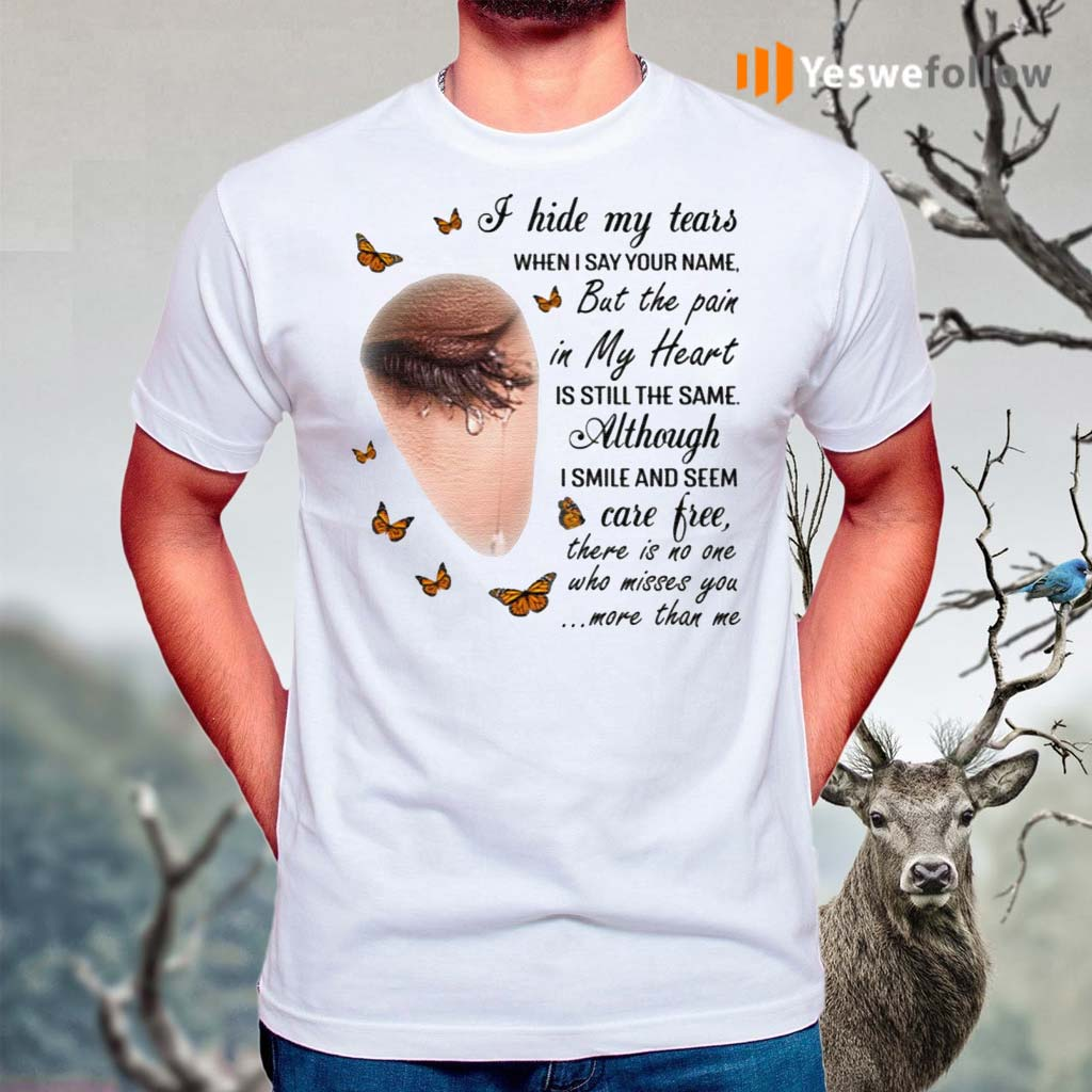 I-Hide-My-Tears-When-I-Say-Your-Name-But-The-Pain-In-My-Heart-Is-Still-The-Same-Butterfly-T-Shirts