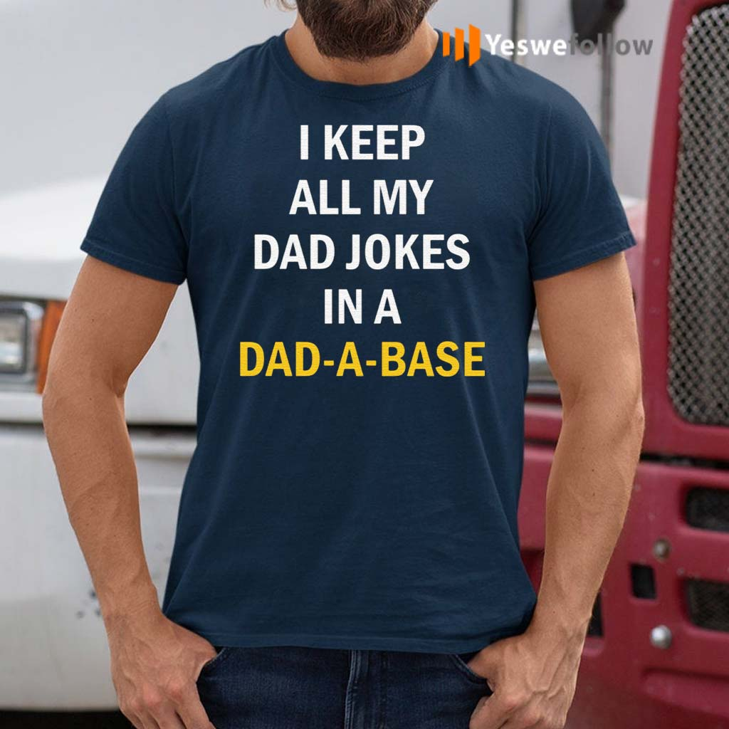 I-Keep-All-My-Dad-Jokes-In-A-Dad-A-Base-Shirts