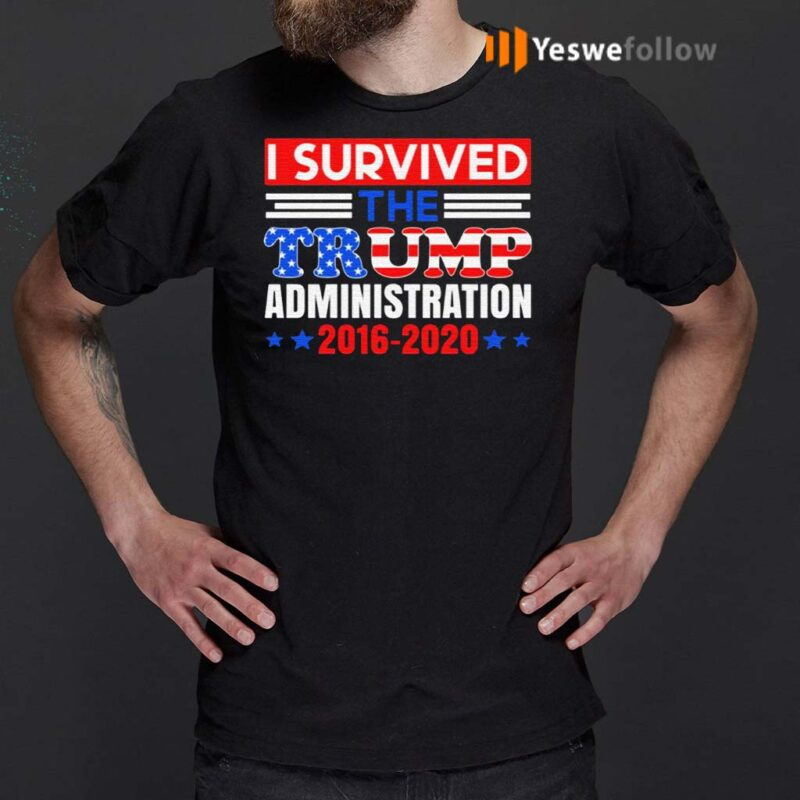 I-Survived-The-Trump-Administration-T-Shirts