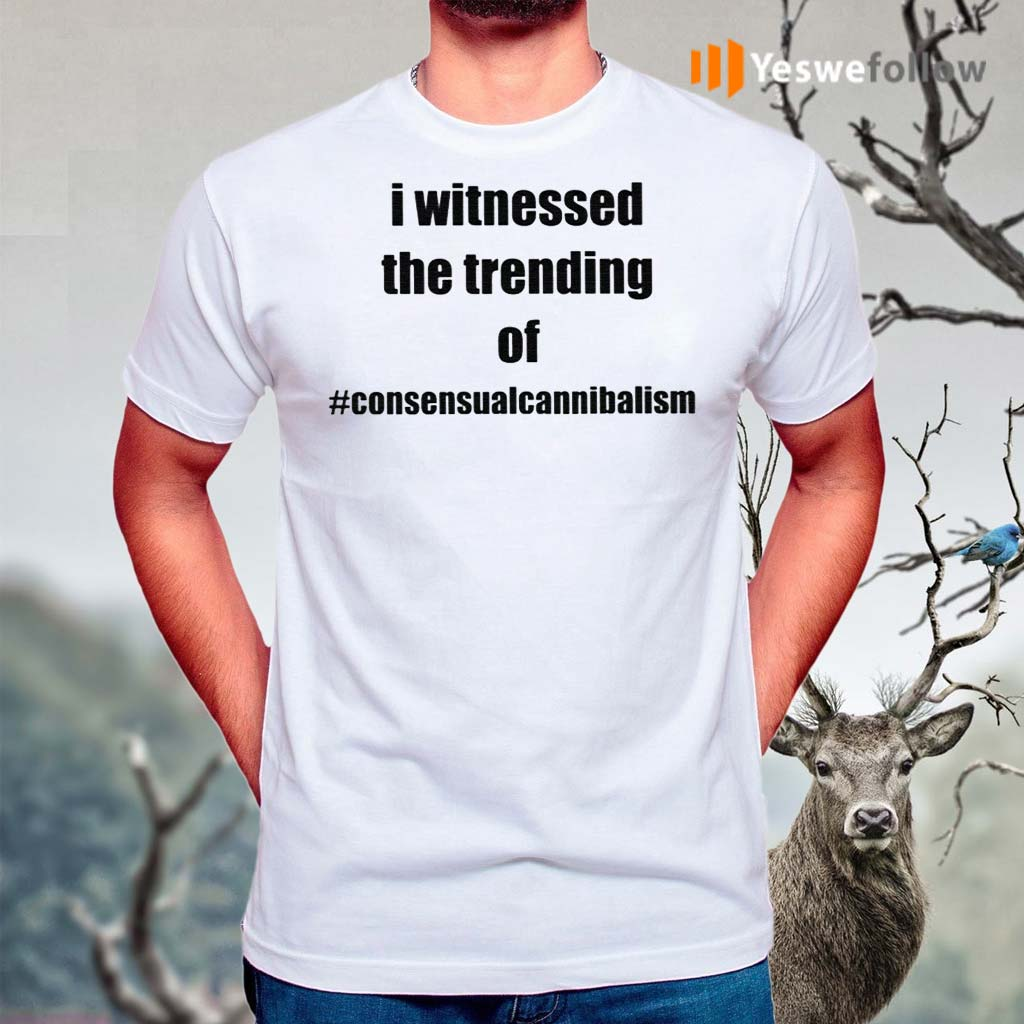 I-Witnessed-The-Trending-Of-Consensual-Cannibalism-Shirt