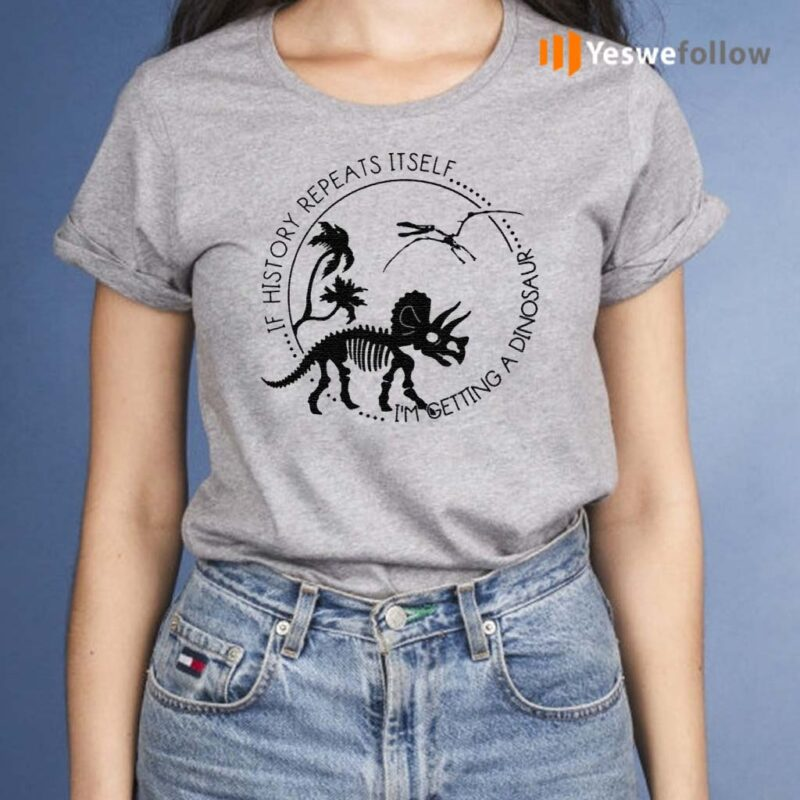 If-History-Repeats-Itself-I'm-Getting-A-Dinosaur-Shirt