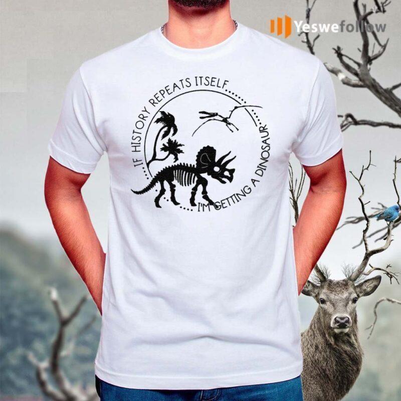 If-History-Repeats-Itself-I'm-Getting-A-Dinosaur-Shirts