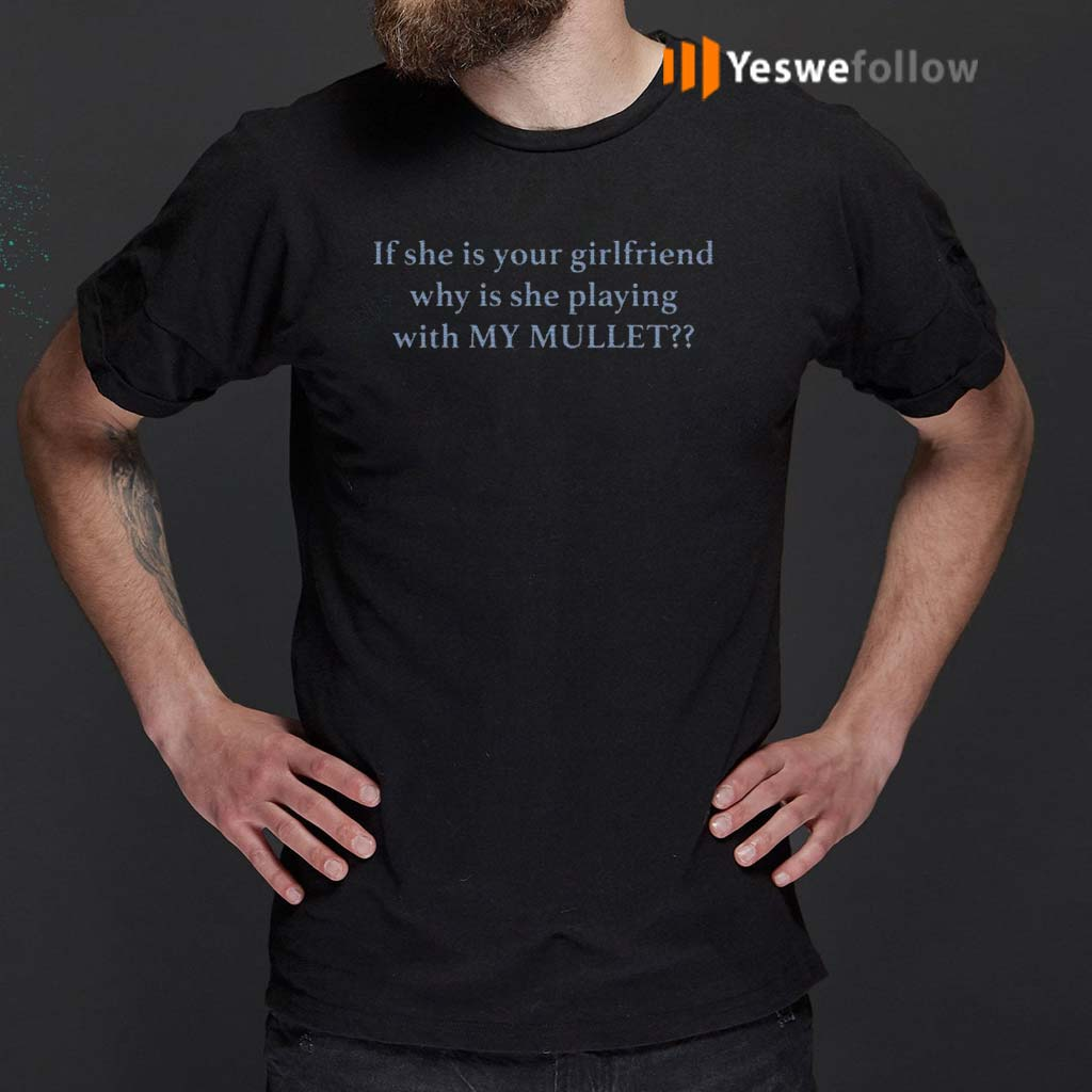 If-She-Is-Your-Girl-Friend-Why-Is-She-Playing-With-My-Mullet-Shirts