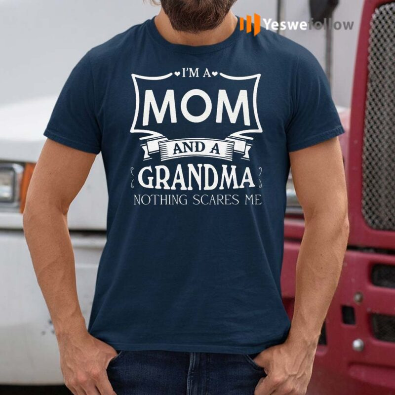 I'm-A-Mom-And-A-Grandma-Nothing-Scares-Me-TShirts