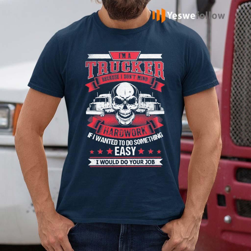 I'm-A-Trucker-Because-I-Don't-Mind-Hardwork-T-Shirt