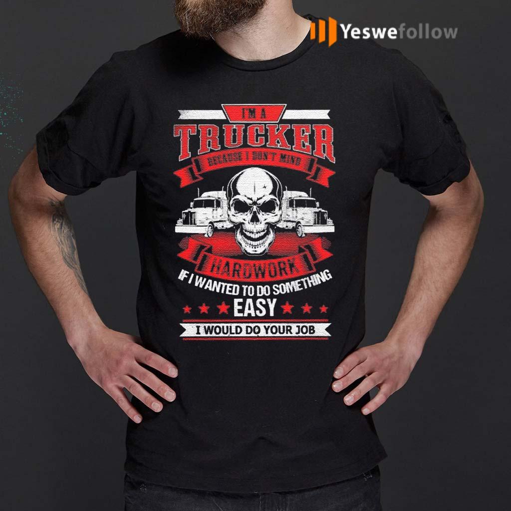I'm-A-Trucker-Because-I-Don't-Mind-Hardwork-T-Shirts