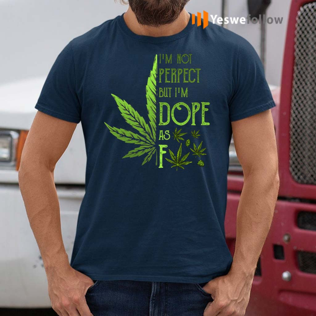 I'm-Not-Perfect-but-I'm-Dope-as-Fck-Weed-T-Shirt