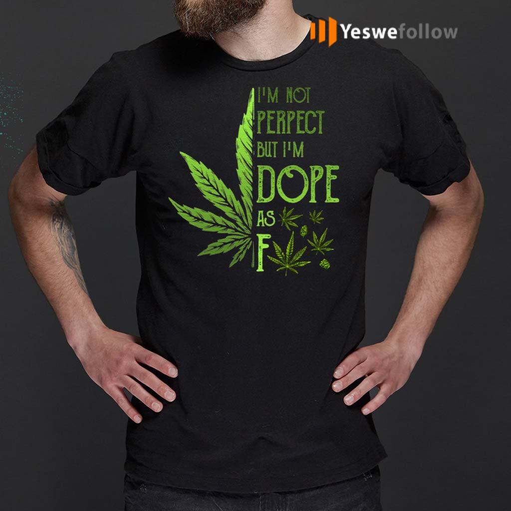 I'm-Not-Perfect-but-I'm-Dope-as-Fck-Weed-T-Shirts