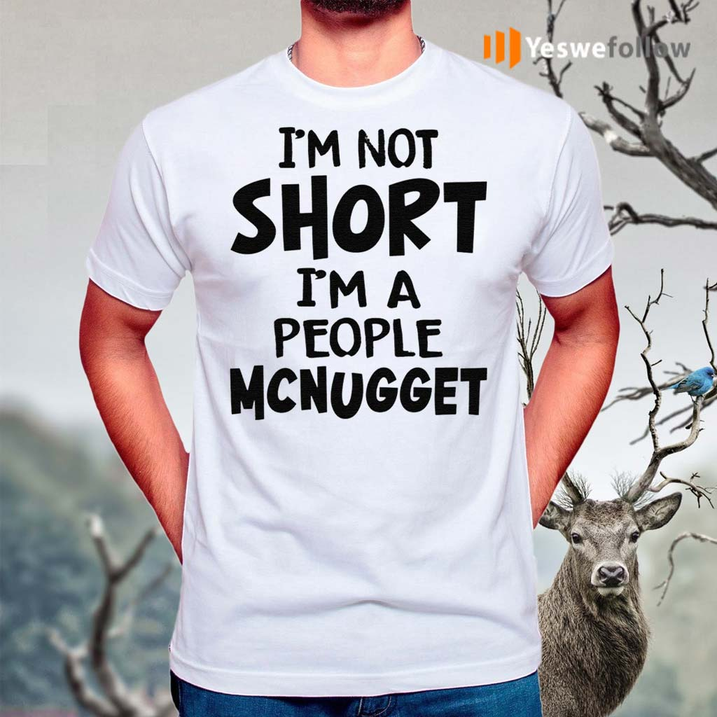 Im-Not-Short-Im-A-People-Mcnugget-Shirt