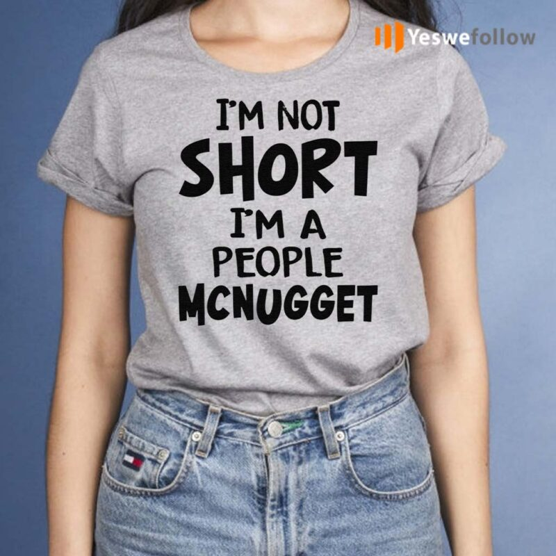Im-Not-Short-Im-A-People-Mcnugget-Shirts