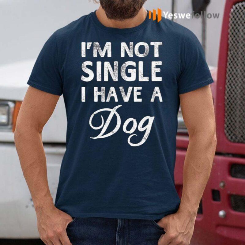 I'm-Not-Single-I-Have-A-Dog-T-Shirts
