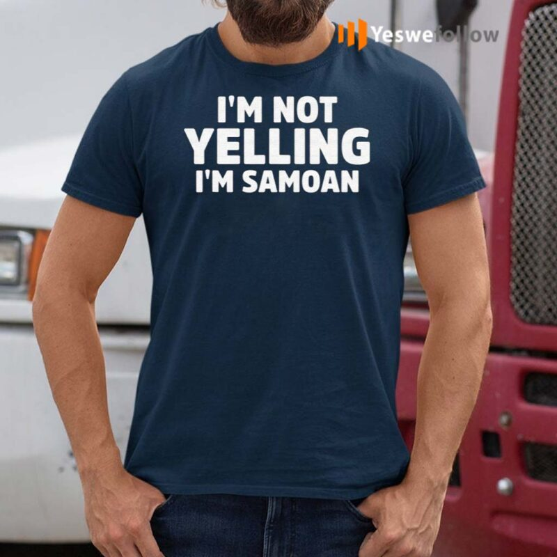 I'm-Not-Yelling-I'm-Samoan-T-Shirt