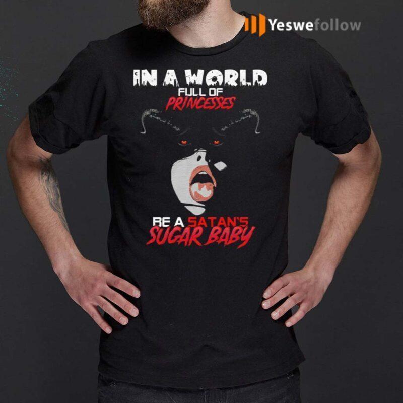 In-A-World-Full-Of-Princesses-Be-A-Satan's-Sugar-Baby-T-Shirt