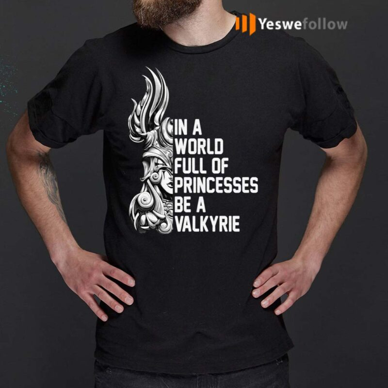 In-A-World-Full-Of-Princesses-Be-A-Valkyrie-T-Shirt