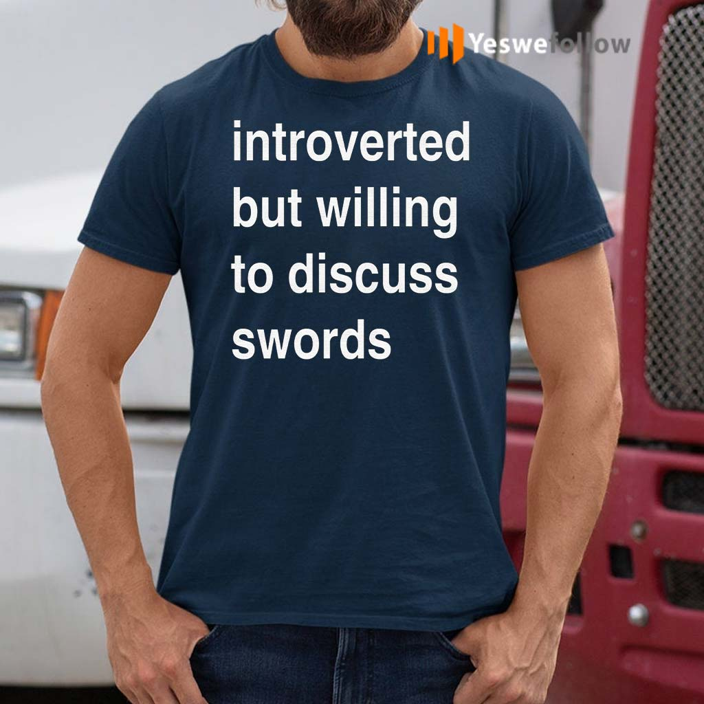 Introverted-But-Willing-To-Discuss-Swords-T-Shirt