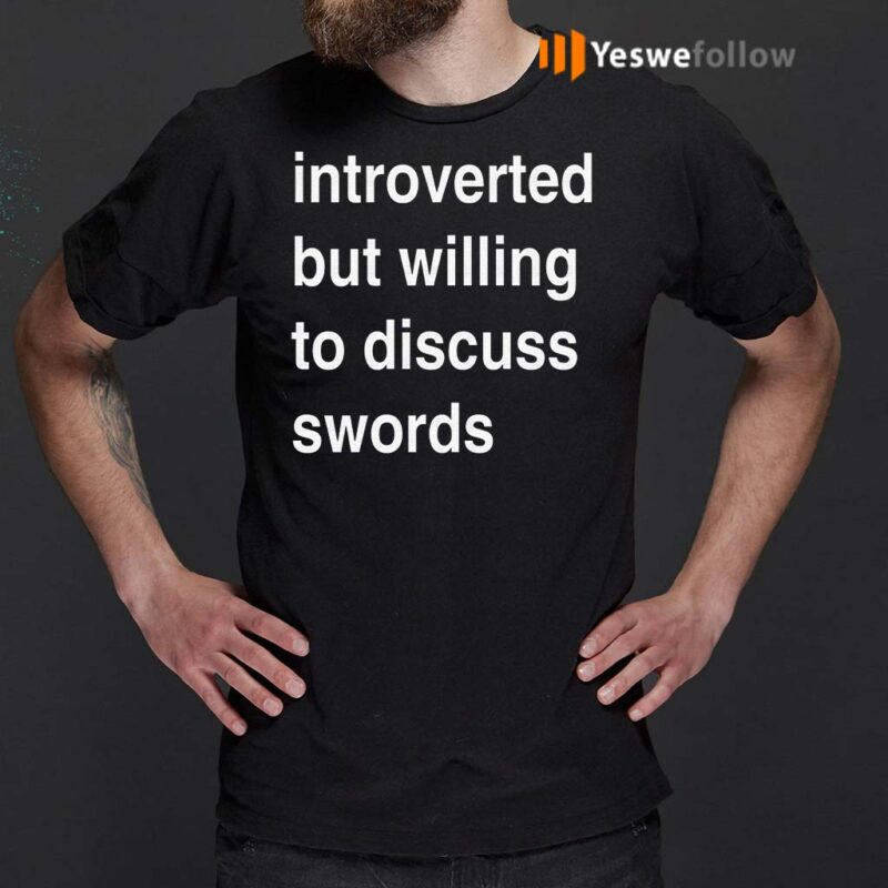 Introverted-But-Willing-To-Discuss-Swords-T-Shirts