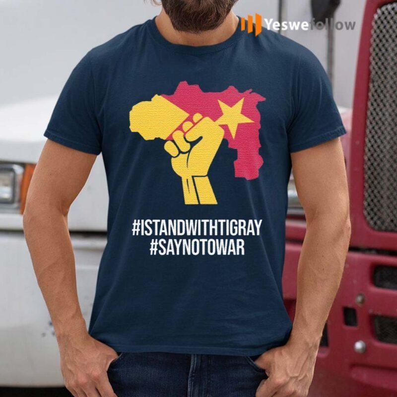 Istandwithtigray-Saynotowar-Shirt