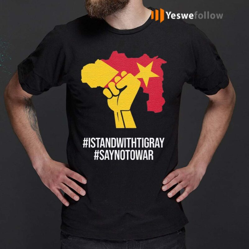 Istandwithtigray-Saynotowar-Shirts