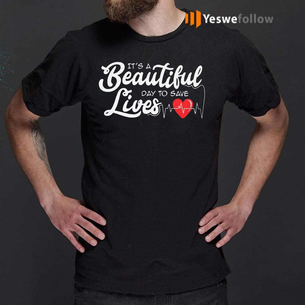 Its-A-Beautiful-Day-To-Save-Lives-Nurse-Great-T-Shirt