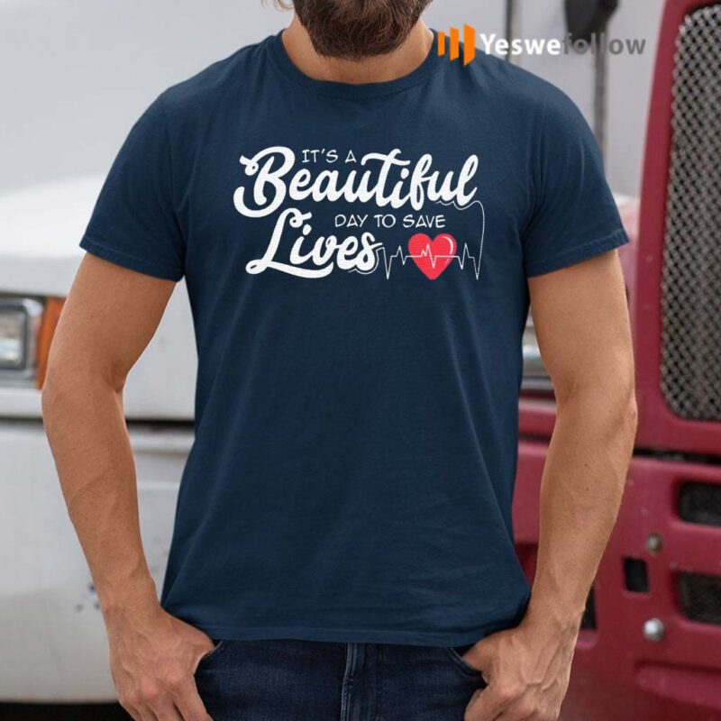 Its-A-Beautiful-Day-To-Save-Lives-Nurse-Great-T-Shirts