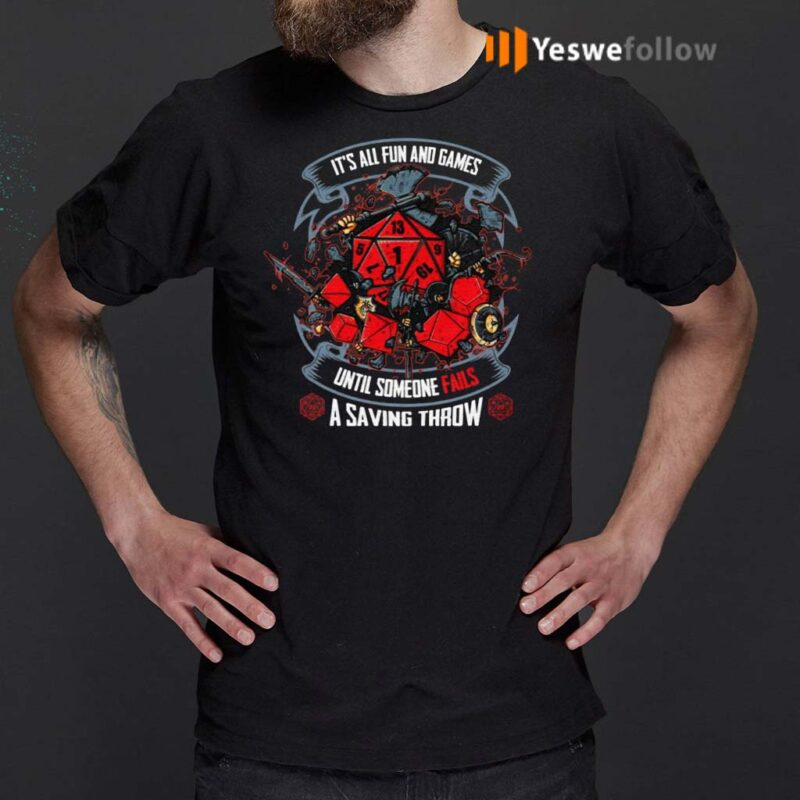 It's-All-Fun-And-Games-Until-Someone-Fails-A-Saving-Throw-Funny-D-And-D-Gamer-T-Shirts