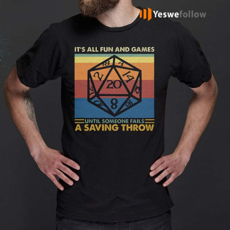 It's-All-Fun-And-Games-Until-Someone-Fails-A-Saving-Throw-RPG-Dungeons-And-Dragons-T-Shirt