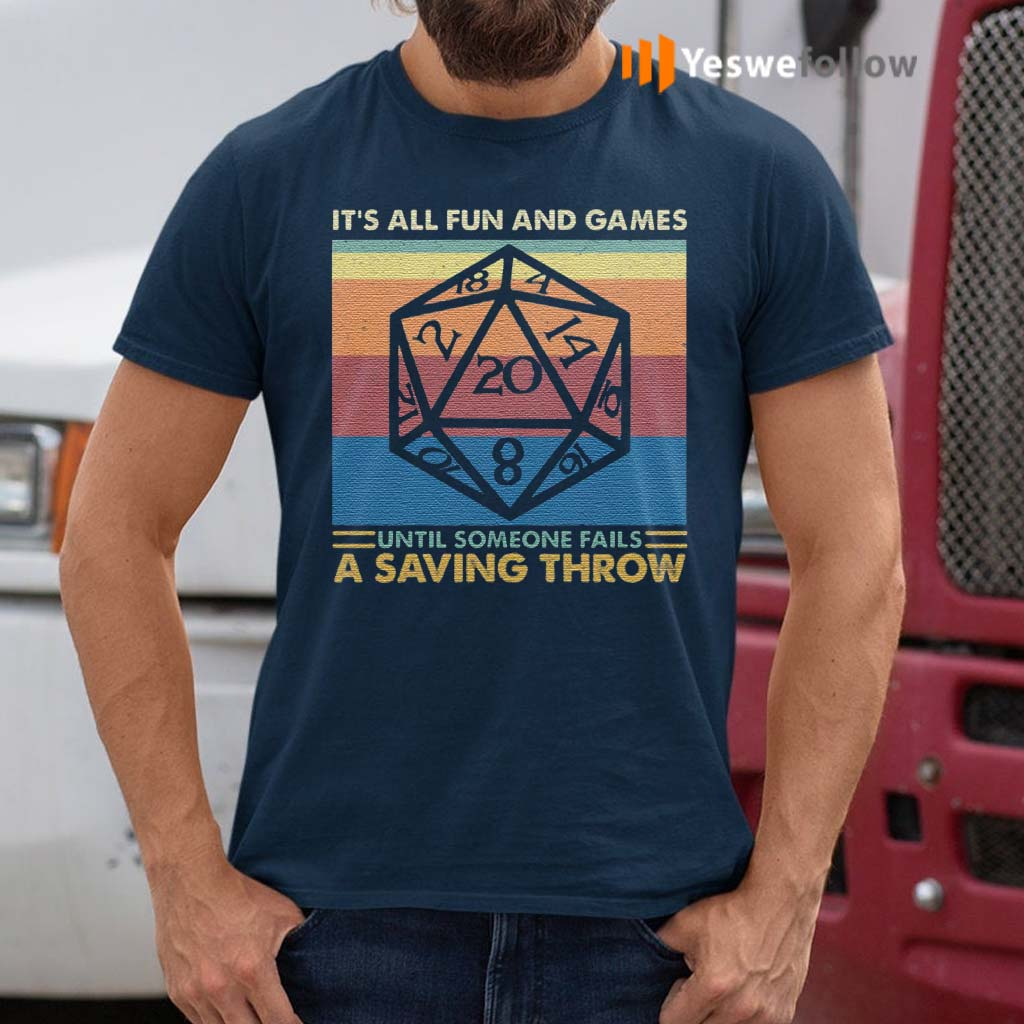 It's-All-Fun-And-Games-Until-Someone-Fails-A-Saving-Throw-RPG-Dungeons-And-Dragons-T-Shirts