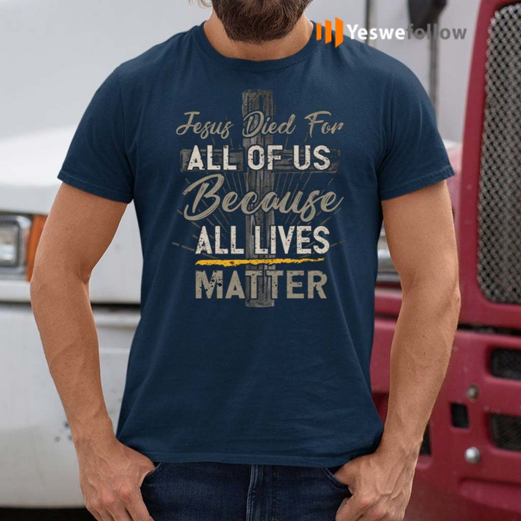 Jesus-Died-For-All-Of-Us-Because-All-Lives-Matter-T-Shirts