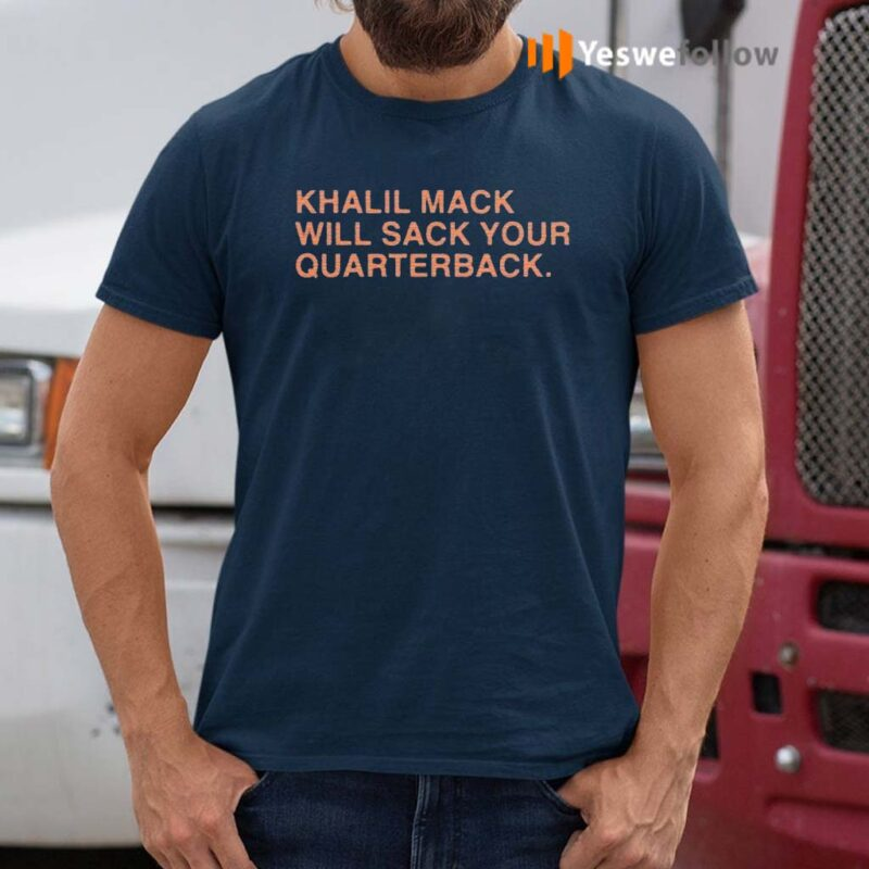 Khalil-Mack-Will-Sack-Your-Quaterback-T-Shirts