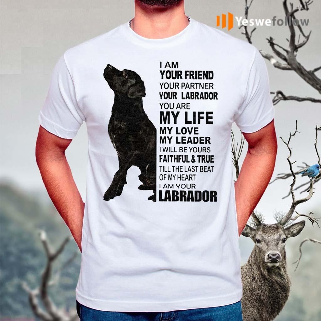 Labrador-I-Am-Your-Friend-Your-Partner-Your-Labrador-You-Are-My-Life-Shirt