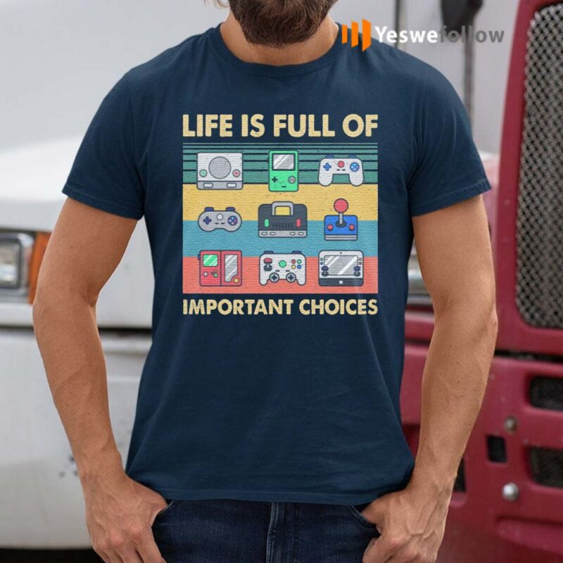 Life-Is-Full-Of-Important-Choices-T-Shirt