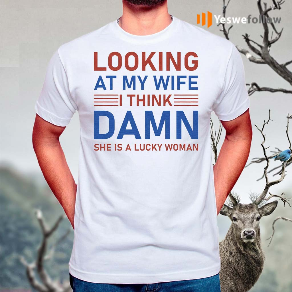 Looking-At-My-Wife-I-Think-Damn-She-Is-A-Lucky-Woman-T-Shirt