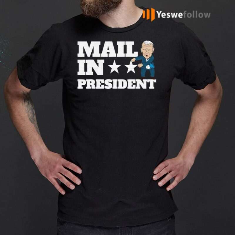 Mail-In-President-Joe-Biden-Election-Fraud-Shirt