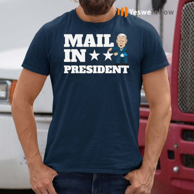 Mail-In-President-Joe-Biden-Election-Fraud-Shirts