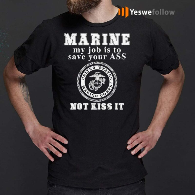 Marine-My-Job-Is-To-Save-Your-Ass-Not-Kiss-It-Shirt