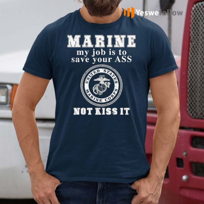 Marine-My-Job-Is-To-Save-Your-Ass-Not-Kiss-It-Shirts