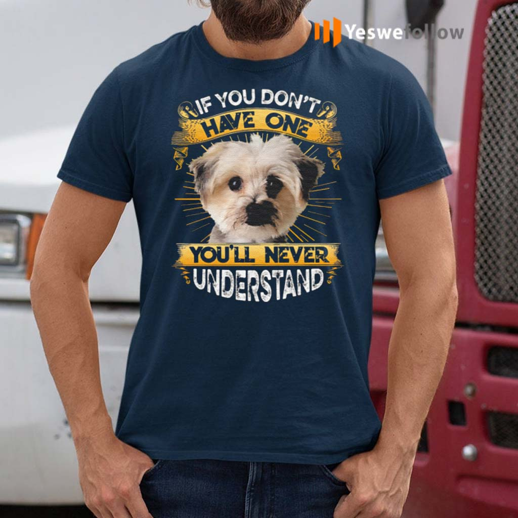 Morkie-If-You-Don't-Have-One-You'll-Never-Understand-T-Shirt