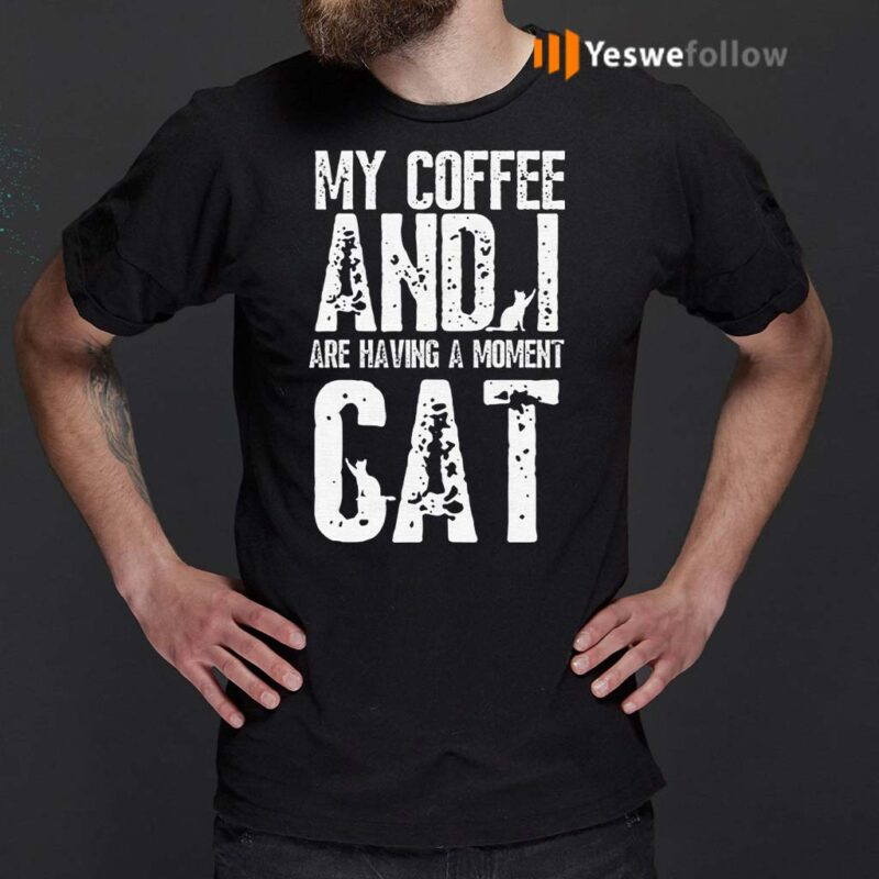 My-Coffee-And-I-Are-Having-A-Moment-Cat-Funny-T-Shirt