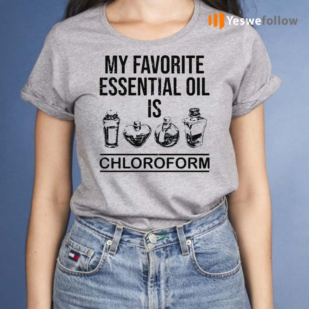 My-Favorite-Essential-Oil-Is-Chloroform-Shirt
