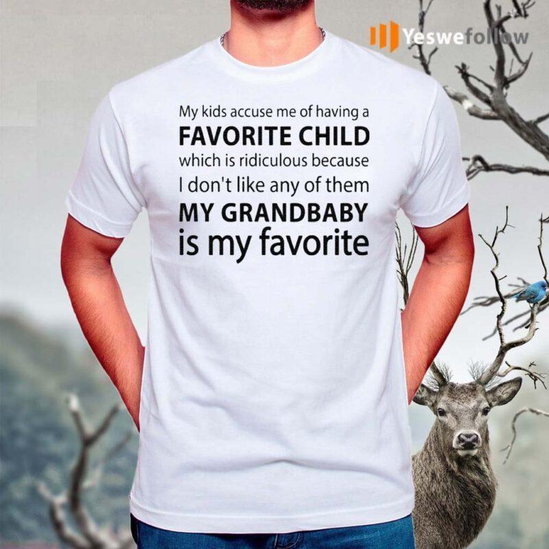 My-Kids-Accuse-Me-of-Having-Favorite-Child-But-My-Grandbaby-is-My-Favorite-Grandma-T-Shirt