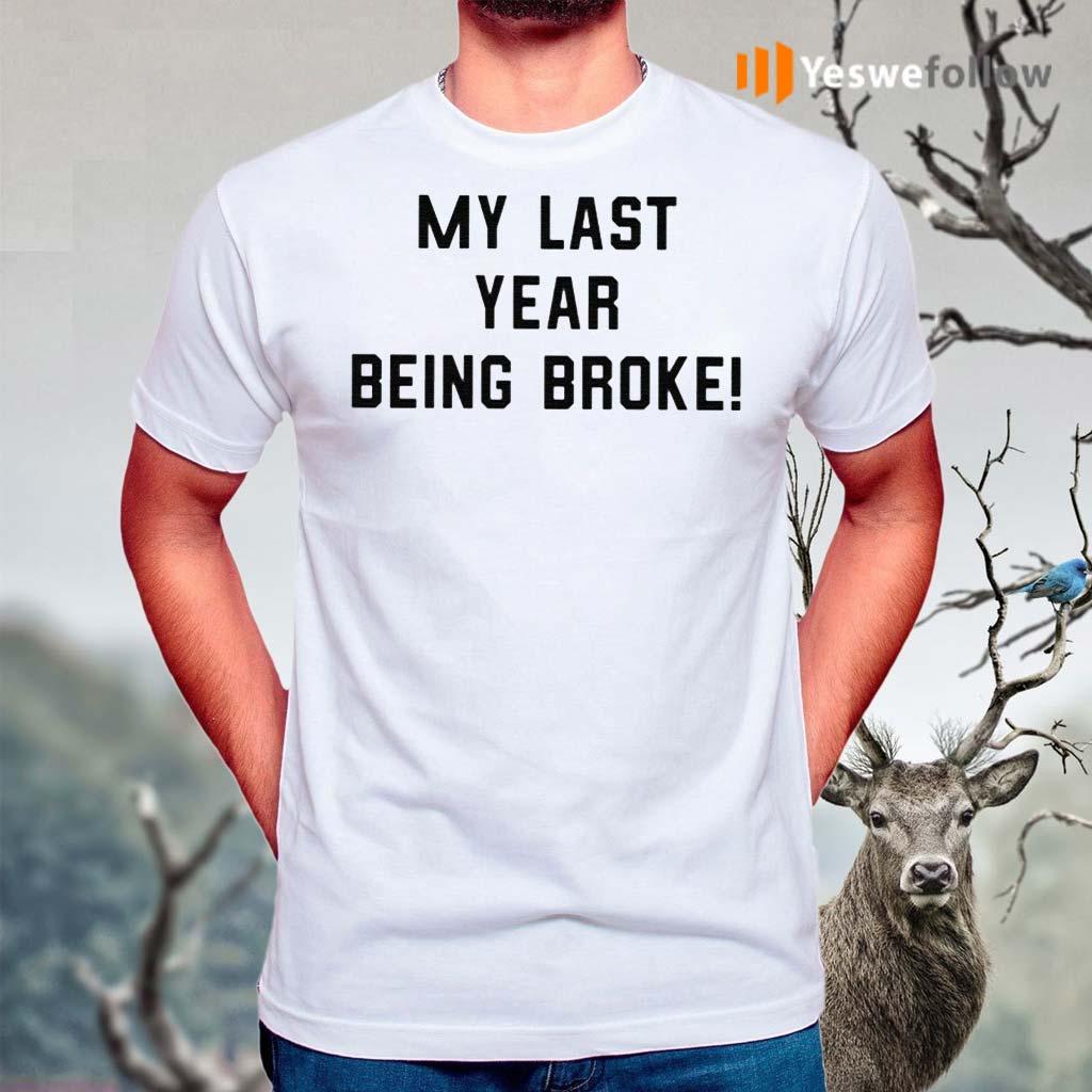 My-Last-Year-Being-Broke-Shirt