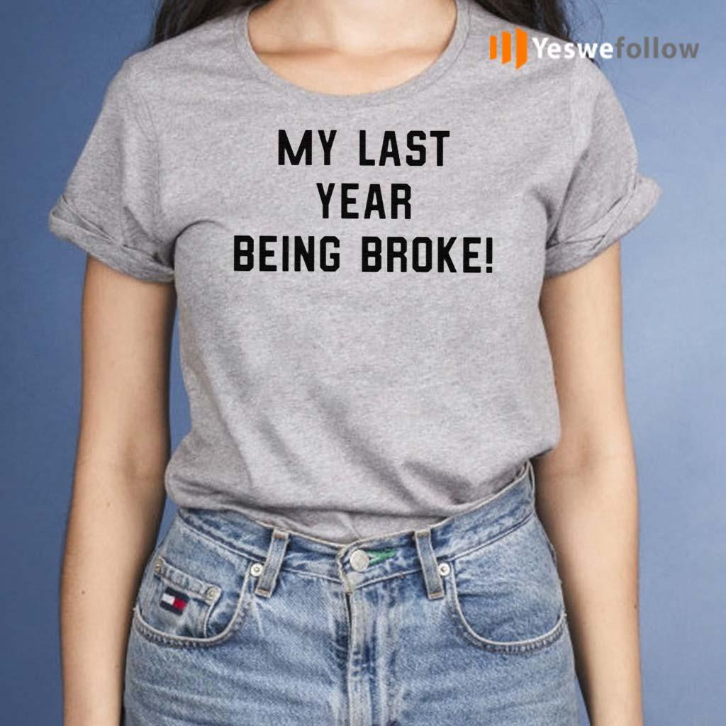 My-Last-Year-Being-Broke-Shirts