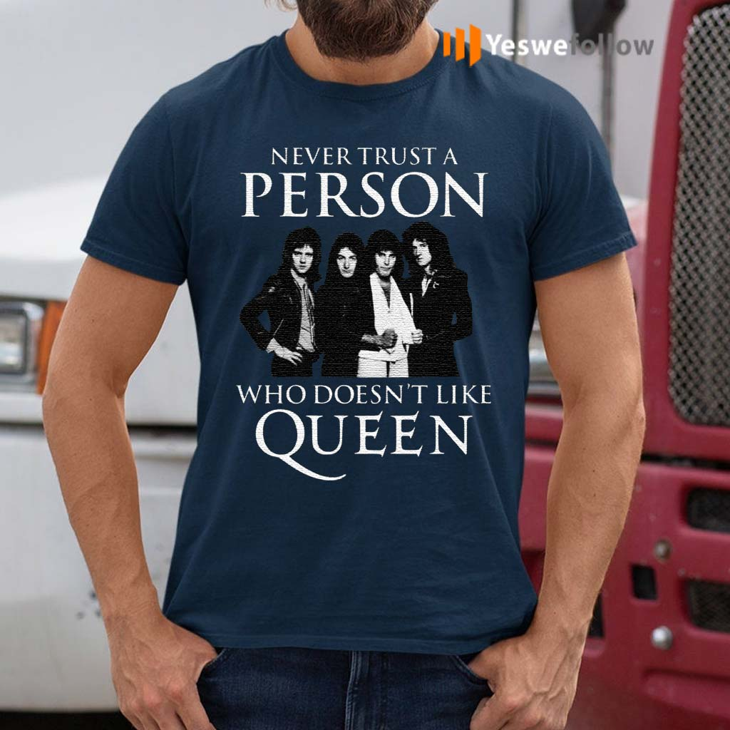 Never-Trust-A-Person-Who-Does-Not-Like-Queen-Shirt