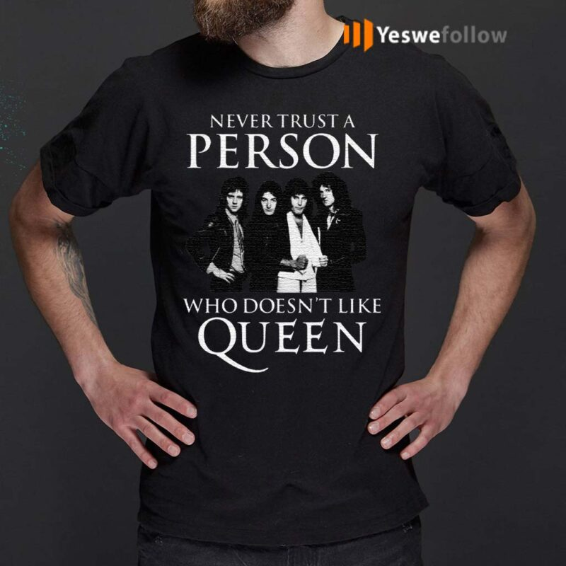 Never-Trust-A-Person-Who-Does-Not-Like-Queen-Shirts