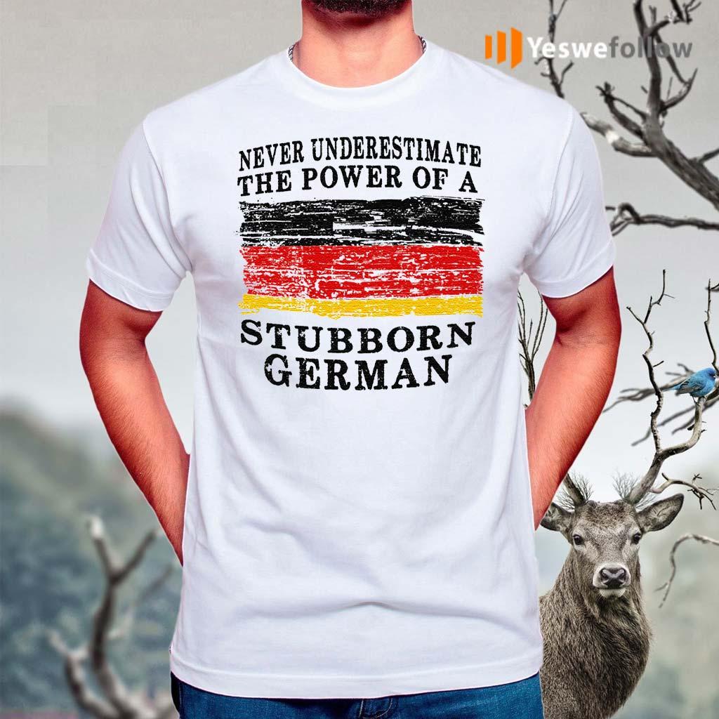 Never-Underestimate-The-Power-Of-A-Stubborn-German-TShirts