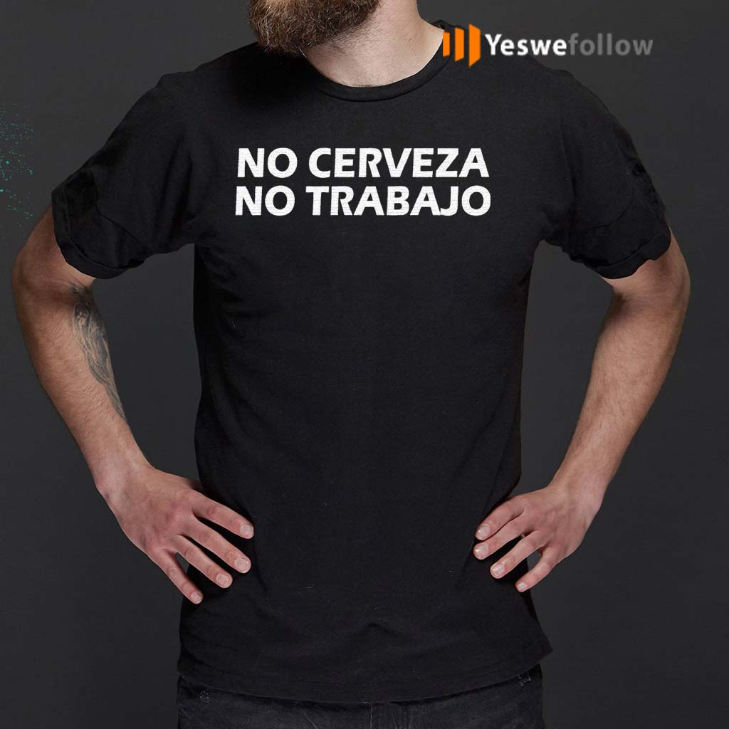 No-Cerveza-No-Trabajo-T-Shirts