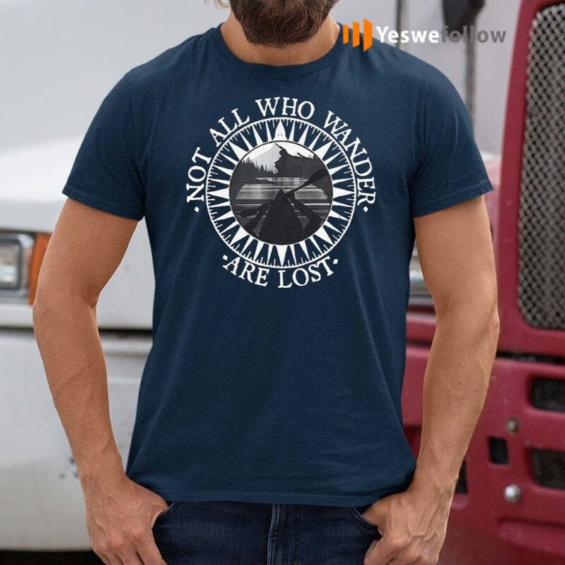 Not-All-Those-Who-Wander-Are-Lost-Kayaking-Canoeing-Shirt