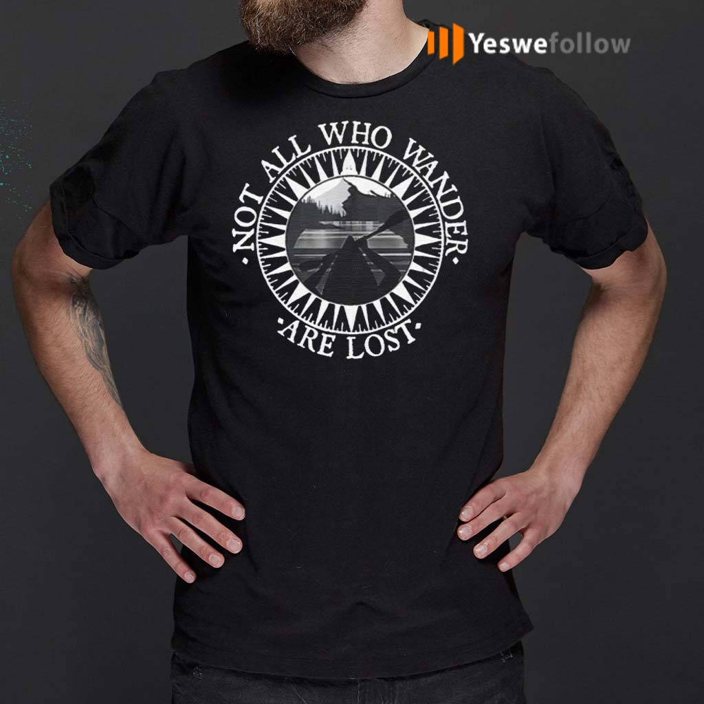 Not-All-Those-Who-Wander-Are-Lost-Kayaking-Canoeing-Shirts